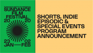 Short Indie Episodic and Special Events at Sundance 2020